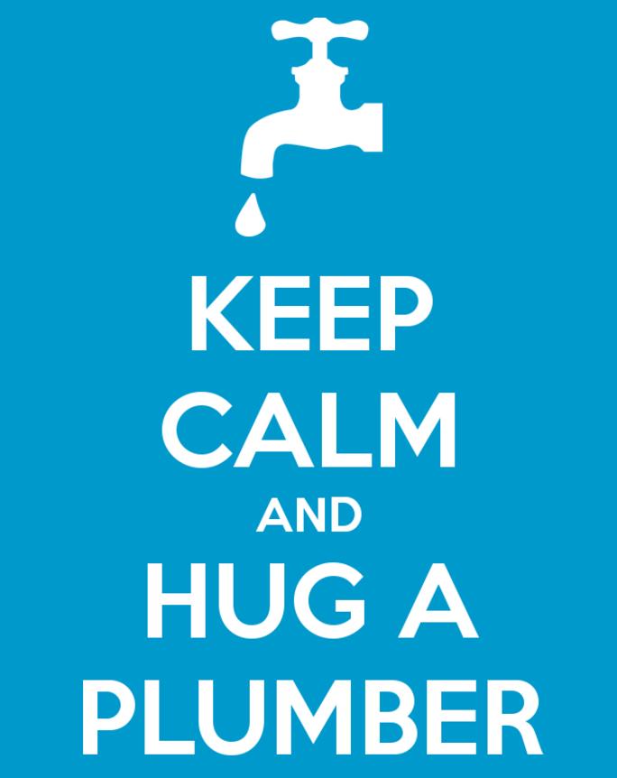 Keep Calm and Hug a Plumber